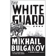 The White Guard by BULGAKOV, MIKHAIL; GLENNY, MICHAEL, 9781612193656