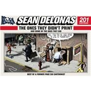 Sean Delonas: The Ones They Didn't Print and Some of the Ones They Did by Delonas, Sean, 9781632203656