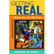 Getting Real : Helping Teens Find Their Future by Kenneth Gray, 9781412963657