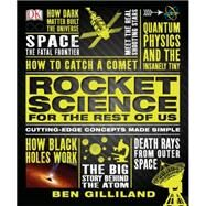 Rocket Science for the Rest of Us: Cutting-edge Concepts Made Simple by DK Publishing, 9781465433657