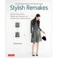 Stylish Remakes: Upcycle Your Old T's, Sweats and Flannels into Trendy Street Fashion Pieces by Room, Violette, 9784805313657