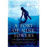 A Fort of Nine Towers An Afghan Family Story by Omar, Qais Akbar, 9781250043658