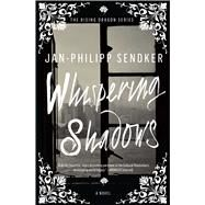 Whispering Shadows A Novel by Sendker, Jan-Philipp; Lo, Christine, 9781476793658