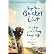 Gizelle's Bucket List My Life with a Very Large Dog by Watt, Lauren Fern, 9781501123658