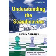 Understanding the Scandinavian by Kasparov, Sergey, 9781910093658
