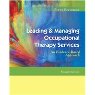 Leading & Managing Occupational Therapy Services: An Evidence-based Approach by Braveman, Brent, 9780803643659