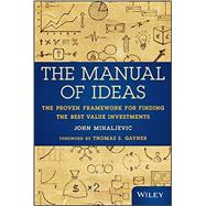 The Manual of Ideas The Proven Framework for Finding the Best Value Investments by Mihaljevic, John, 9781118083659