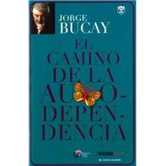 El camino de la autodependencia / The Path of Self-Reliance by Bucay, Jorge, 9786074003659