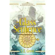 The Glass Sentence by Grove, S. E., 9780142423660