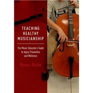 Teaching Healthy Musicianship The Music Educator's Guide to Injury Prevention and Wellness by Taylor, Nancy, 9780190253660