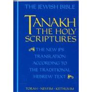 Tanakh, the Holy Scriptures : The New Translation According to the Traditional Hebrew Text by Jewish Publications, 9780827603660