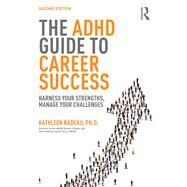 The ADHD Guide to Career Success: Harness your Strengths, Manage your Challenges by Nadeau; Kathleen G, 9781138843660