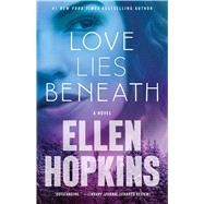 Love Lies Beneath A Novel by Hopkins, Ellen, 9781476743660
