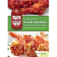 Cooking with Frank's RedHot Cayenne Pepper Sauce Delicious Recipes That Bring the Heat by Rappaport, Rachel, 9781612433660