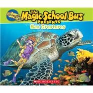 Magic School Bus Presents: Sea Creatures A Nonfiction Companion to the Original Magic School Bus Series by Jackson, Tom; Bracken, Carolyn; Bracken, Carolyn, 9780545683661