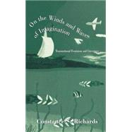 On the Winds and Waves of Imagination: Transnational Feminism and Literature by Richards,Constance S., 9780815333661