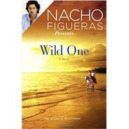 Nacho Figueras Presents: Wild One by Whitman, Jessica, 9781455563661