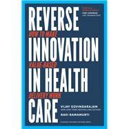 Reverse Innovation in Health Care by Govindarajan, Vijay; Ramamurti, Ravi, 9781633693661