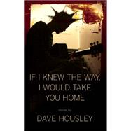 If I Knew the Way, I Would Take You Home by Housley, Dave, 9781936873661