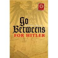 Go-Betweens for Hitler by Urbach, Karina, 9780198703662