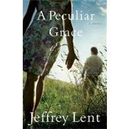 A Peculiar Grace; A Novel by Jeffrey Lent, 9780802143662