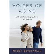 Voices of Aging: Adult Children and Aging Parents Talk With God by Buchanan, Missy, 9780835813662