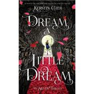 Dream a Little Dream The Silver Trilogy by Gier, Kerstin; Bell, Anthea, 9781250073662