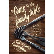 Come to the Family Table by Cunningham, Ted; Cunningham, Amy, 9781631463662