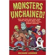Monsters Unchained!: Over 1,000 Drop-dead Funny Jokes, Riddles, and Poems About Scary, Slimy, Slithery, Spooky, Slobbery Creatures by Lederer, Richard, 9781936863662