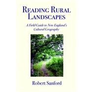 Reading Rural Landscapes: A Field Guide to New England's Past by Sanford, Robert, 9780884483663