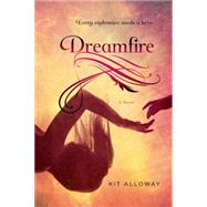 Dreamfire A novel by Alloway, Kit, 9781250063663
