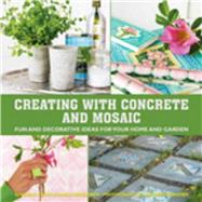 Creating With Concrete and Mosaic: Fun and Decorative Ideas for Your Home and Garden by Zacke, Susanna, 9781632203663