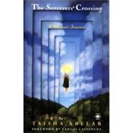 The Sorcerer's Crossing: A Woman's Journey by Abelar, Taisha, 9780140193664