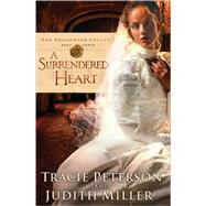 A Surrendered Heart by Peterson, Tracie, 9780764203664