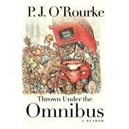 Thrown Under the Omnibus A Reader by O'Rourke, P.  J., 9780802123664