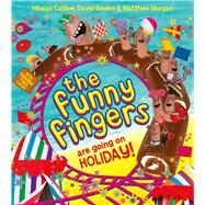 The Funny Fingers Are Going on Holiday by Catlow, Nikalas; Sinden, David; Morgan, Matthew, 9781405273664