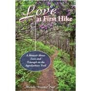 Love at First Hike: A Memoir about Love & Triumph on the Appalachian Trail by Pugh, Michelle, 9780811713665
