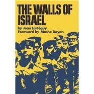 The Walls of Israel by Larteguy, Jean; de Kay, Ormonde, Jr.; Dayan, Moshe, 9781590773666