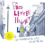 Big Letter Hunt: London An Architectural A to Z Around the City by Alessandra, Amandine; Ferreira, Rute Nieto, 9781849943666