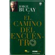 El camino del encuentro / The Way of Meeting by Bucay, Jorge, 9786074003666