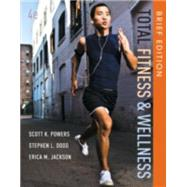 Total Fitness and Wellness, Brief Edition by Powers, Scott K.; Dodd, Stephen L.; Jackson, Erica M., 9780321883667