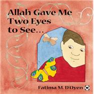 Allah Gave Me Two Eyes to See by D'oyen, Fatima, 9780860373667