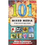 101 Mixed Media Techniques by Anderson, Isaac; Doty, Cherril; Mccully, Jennifer; Robertson Womack, Linda; Kira Harding, Samantha, 9781600583667
