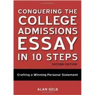 Conquering the College Admissions Essay in 10 Steps, Second Edition by GELB, ALAN, 9781607743668