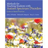 Methods for Teaching Students with Autism Spectrum Disorders Evidence-Based Practices, Pearson eText with Loose-Leaf Version -- Access Card Package by Wheeler, John J.; Mayton, Michael R.; Carter, Stacy L., 9780133833669