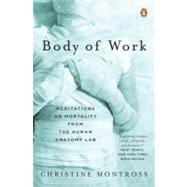 Body of Work : Meditations on Mortality from the Human Anatomy Lab by Montross, Christine (Author), 9780143113669