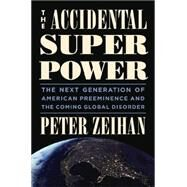 The Accidental Superpower by Zeihan, Peter, 9781455583669