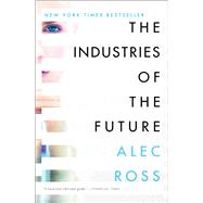 The Industries of the Future by Ross, Alec, 9781476753669