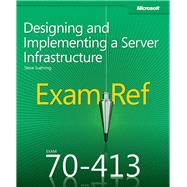 Exam Ref 70-413 : Designing and Implementing an Enterprise Server Infrastructure by Suehring, Steve, 9780735673670