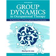 Group Dynamics in Occupational Therapy The Theoretical Basis and Practice Application of Group Intervention by Cole, Marilyn B., 9781630913670